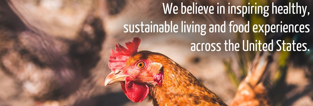 We believe in inspiring healthy, sustainable living and food innovation across the United States