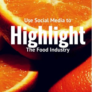 Use Social Media to Highlight the Food Industry